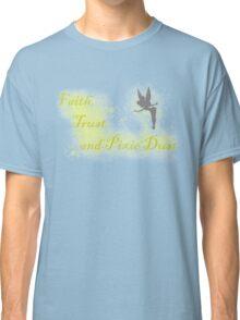 Faith, Trust and Pixie Dust Classic T-Shirt