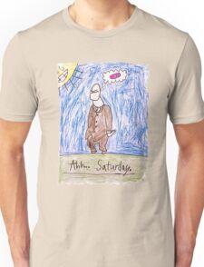 Ahhhh..Saturday! Unisex T-Shirt