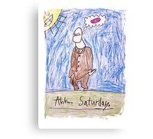 Ahhhh..Saturday! Canvas Print