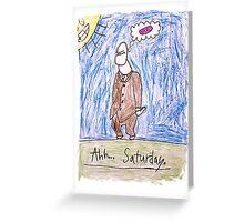 Ahhhh..Saturday! Greeting Card