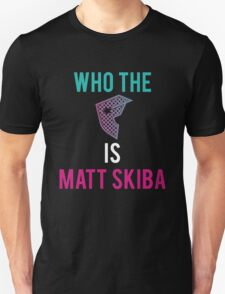 WHO THE F IS MATT SKIBA T-Shirt