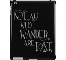 Not All Who Wander Are Lost - Hiking, Camping LOTR Fan Lord of the Rings iPad Case/Skin