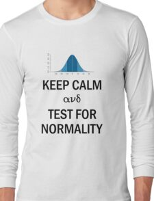 Keep Calm and Test for Normality Normal Bell Curve for Data Science Geeks and Scientists Long Sleeve T-Shirt