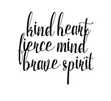Kind Heart. Fierce Mind. Brave Spirit Photographic Print