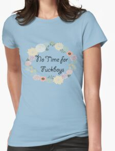 No Time for Fuckboys Womens T-Shirt