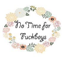 No Time for Fuckboys Photographic Print