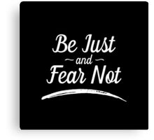 Be Just and Fear Not Canvas Print