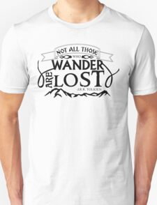 NOT ALL THOSE THAT WANDER ARE LOST T-Shirt