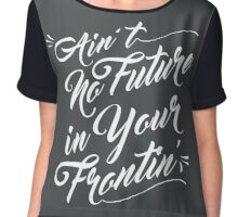 Ain't No Future in your Frontin' Chiffon Top