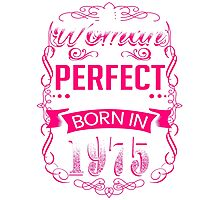 Perfect woman born in  1975 - 41th birthday Photographic Print