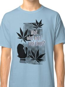 """""""Wait, what was I mad about?"""" Classic T-Shirt"""