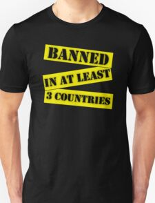 New Banned In At Least 3 Countries T-Shirt
