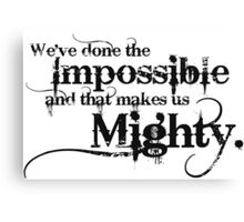 We've done the Impossible and that makes us Mighty. Canvas Print