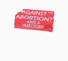 Against Abortion? Have A Vasectomy Unisex T-Shirt