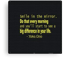 """""""Smile in the mirror.do that every morning and you'll ...inspirational quot"""" -Yoko Ono  Canvas Print"""