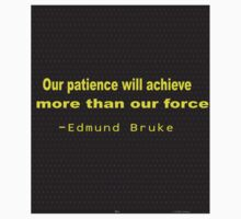 """Our patience will achieve more than our force."" -Edmund Bruke Kids Tee"