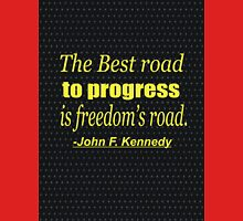 """The best road to progress is freedom's road."" -John F. Kennedy Unisex T-Shirt"