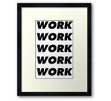 Work Work Work - Black Text Framed Print