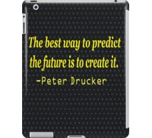 """""""The best way to predict the future is to create it."""" .......-Peter Drucker iPad Case/Skin"""