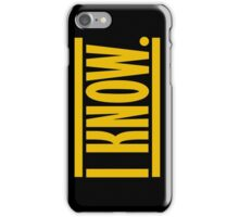 I Know. iPhone Case/Skin