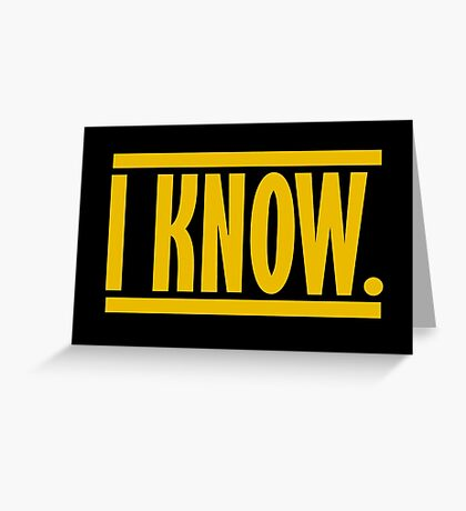 I Know. Greeting Card