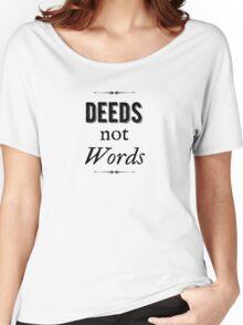 Deeds Not Words Women's Relaxed Fit T-Shirt