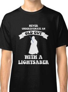 Never underestimate an old guy with a lightsaber Classic T-Shirt