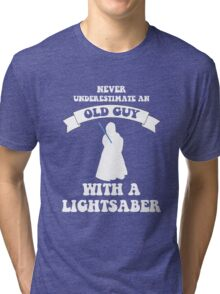 Never underestimate an old guy with a lightsaber Tri-blend T-Shirt