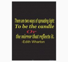 """There are two ways of spreading light: to be the candle or  mirror that reflects it."" -Edith Wharton Kids Tee"