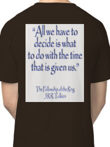 Tolkien, All we have to decide, The Fellowship of the Ring Classic T-Shirt