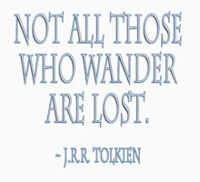"J.R.R. Tolkien, ""Not all those who wander are lost."" on WHITE Kids Tee"