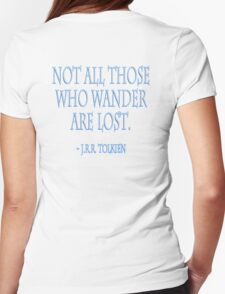 """J.R.R. Tolkien, """"Not all those who wander are lost."""" on WHITE Womens Fitted T-Shirt"""