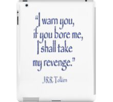 JRR, Tolkien, 'I warn you, if you bore me, I shall take my revenge' iPad Case/Skin