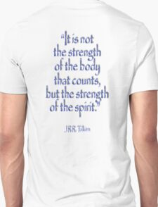 """Tolkien, """"It is not the strength of the body that counts, but the strength of the spirit."""" Unisex T-Shirt"""