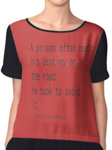 """""""A person often meets his destiny on the road he took to avoid it """"..Inspirational Quote :Jean De LA Fontaine  Chiffon Top"""