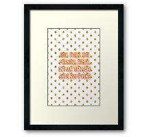 But then the morning comes, and we turn back into pumpkins Framed Print