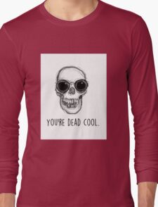You're Dead Cool Long Sleeve T-Shirt