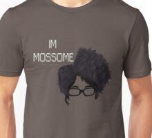 I'm Mossome Unisex T-Shirt