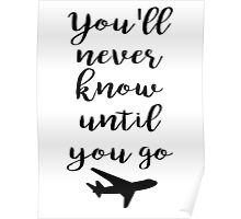 Travel - You'll never know until you go Poster