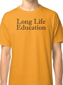 Long Life Education Classic T-Shirt