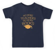 No more teachers no more books (Graduation design with mortar board) Kids Tee