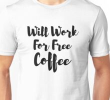 Work For Coffee Unisex T-Shirt