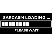 sarcasm loading Photographic Print