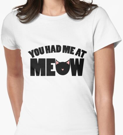 You had me at MEOW Womens Fitted T-Shirt