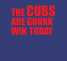 Chicago Cubs The Cubs Are Gonna' Win Today Unisex T-Shirt