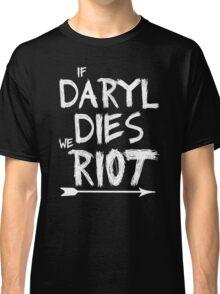 If Daryl dies we riot Classic T-Shirt
