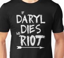 If Daryl dies we riot Unisex T-Shirt