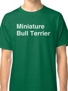 Miniature Bull Terrier Classic T-Shirt