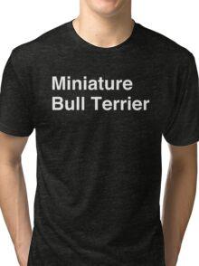 Miniature Bull Terrier Tri-blend T-Shirt