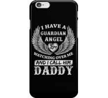 I have a Guardian Angel I call him Daddy T-Shirt Father's Day iPhone Case/Skin
